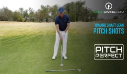 Pitch Perfect - Pitch Shot: Forward Shaft Lean