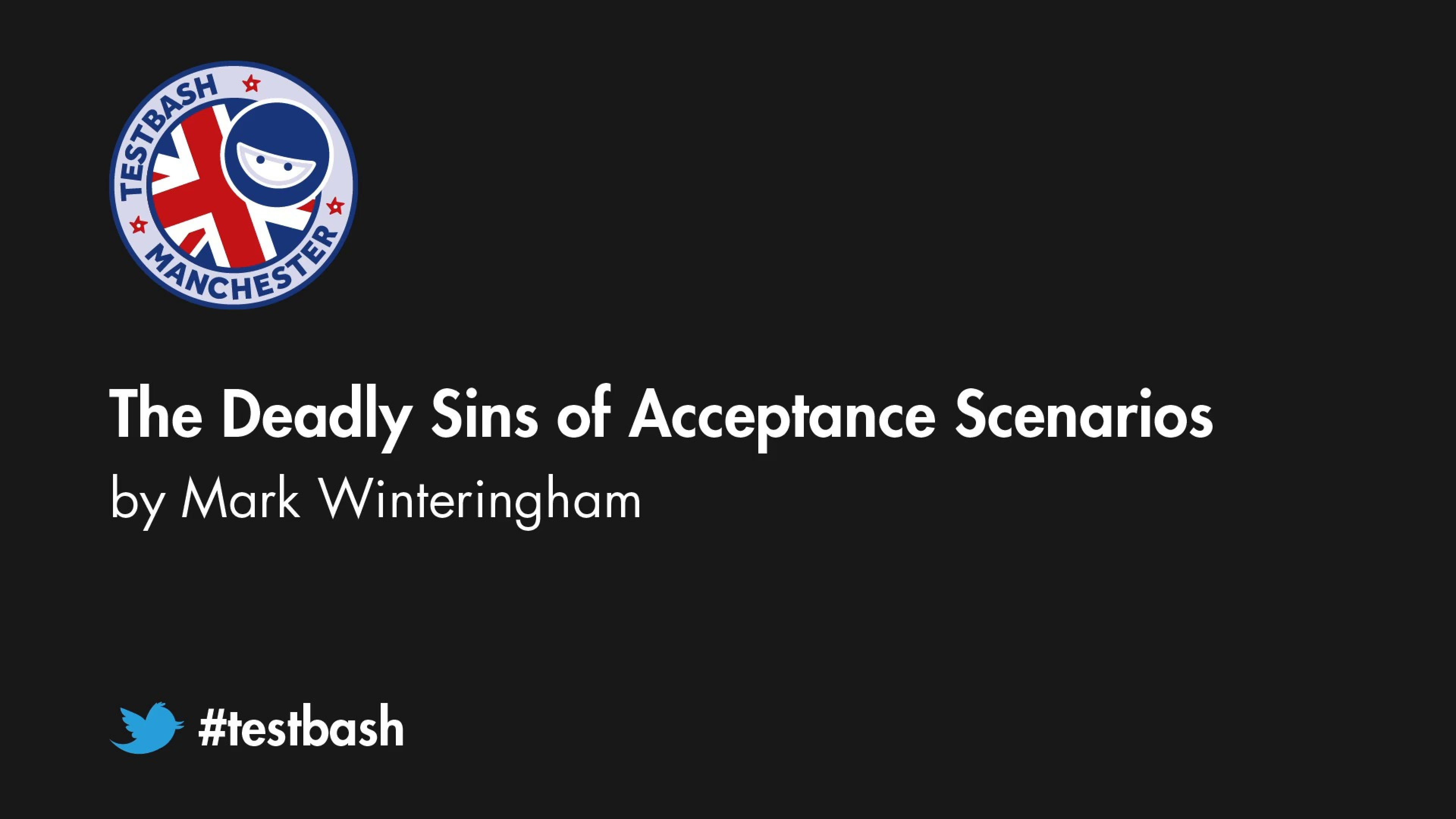 The Deadly Sins Of Acceptance Scenarios – Mark Winteringham
