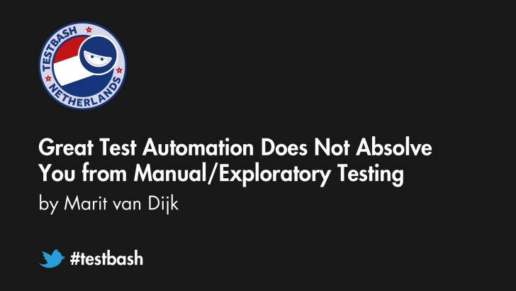 Great Test Automation Does Not Absolve You from Manual/Exploratory Testing - Marit van Dijk