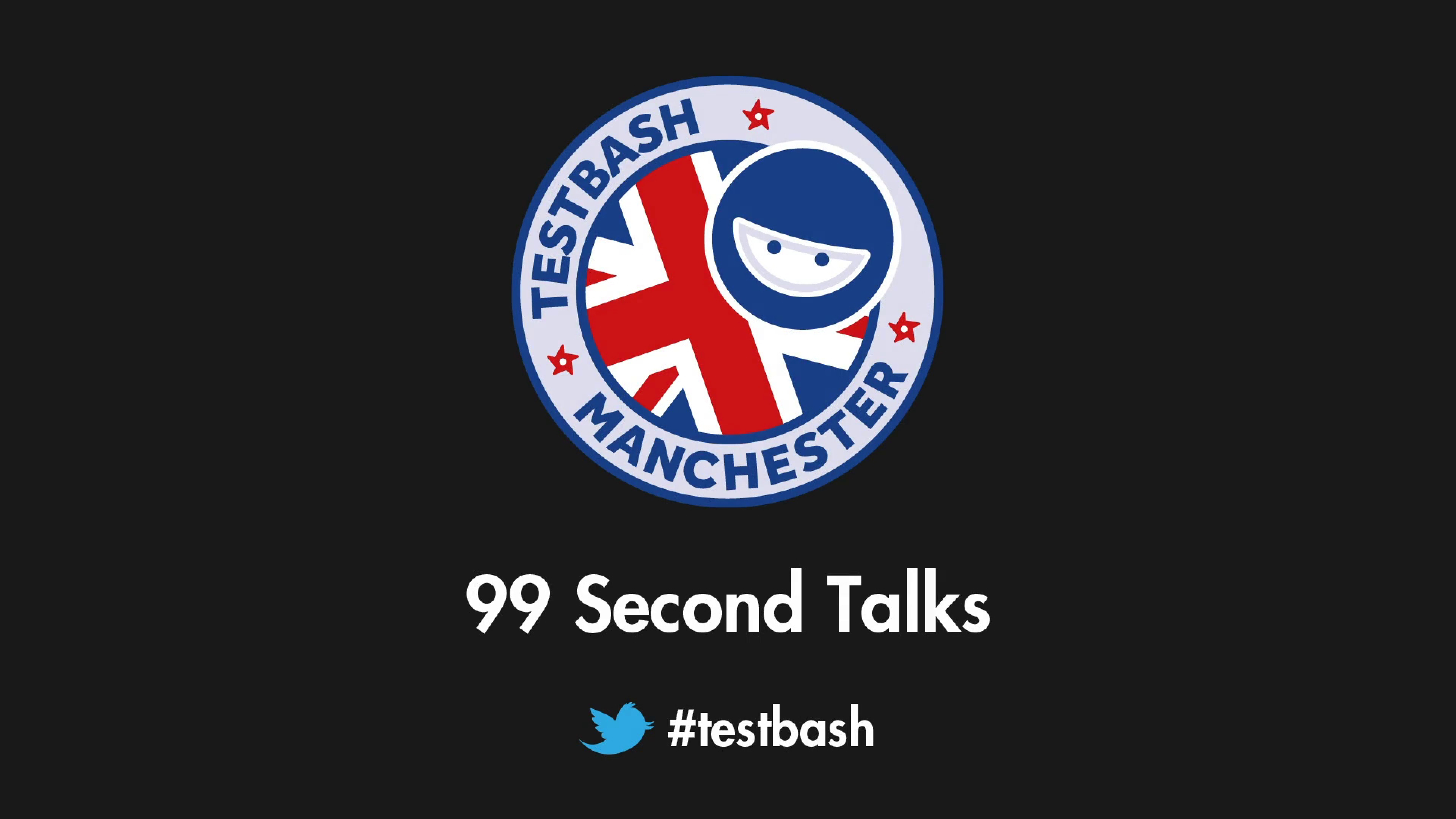 99 Second Talks - TestBash Manchester 2018