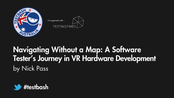 Navigating Without a Map: A Software Tester's Journey in VR Hardware Development - Nick Pass