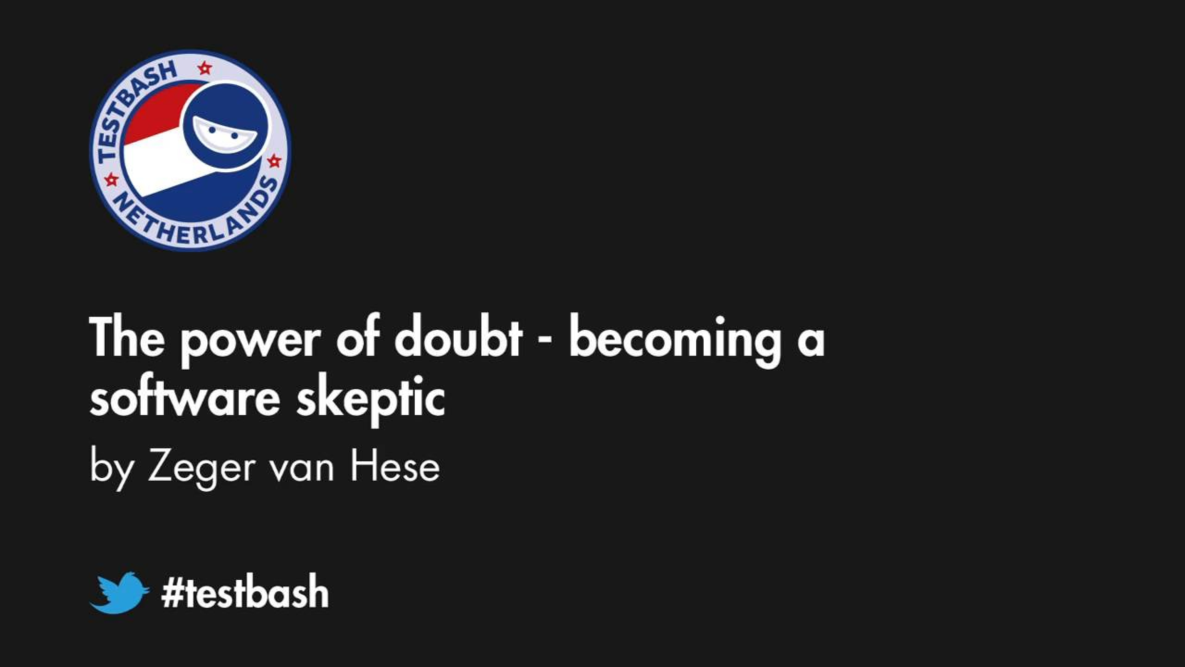 The Power of Doubt - Becoming A Software Skeptic - Zeger Van Hese