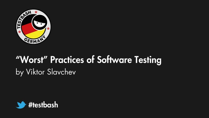 """Worst"" Practices of Software Testing - Viktor Slavchev"