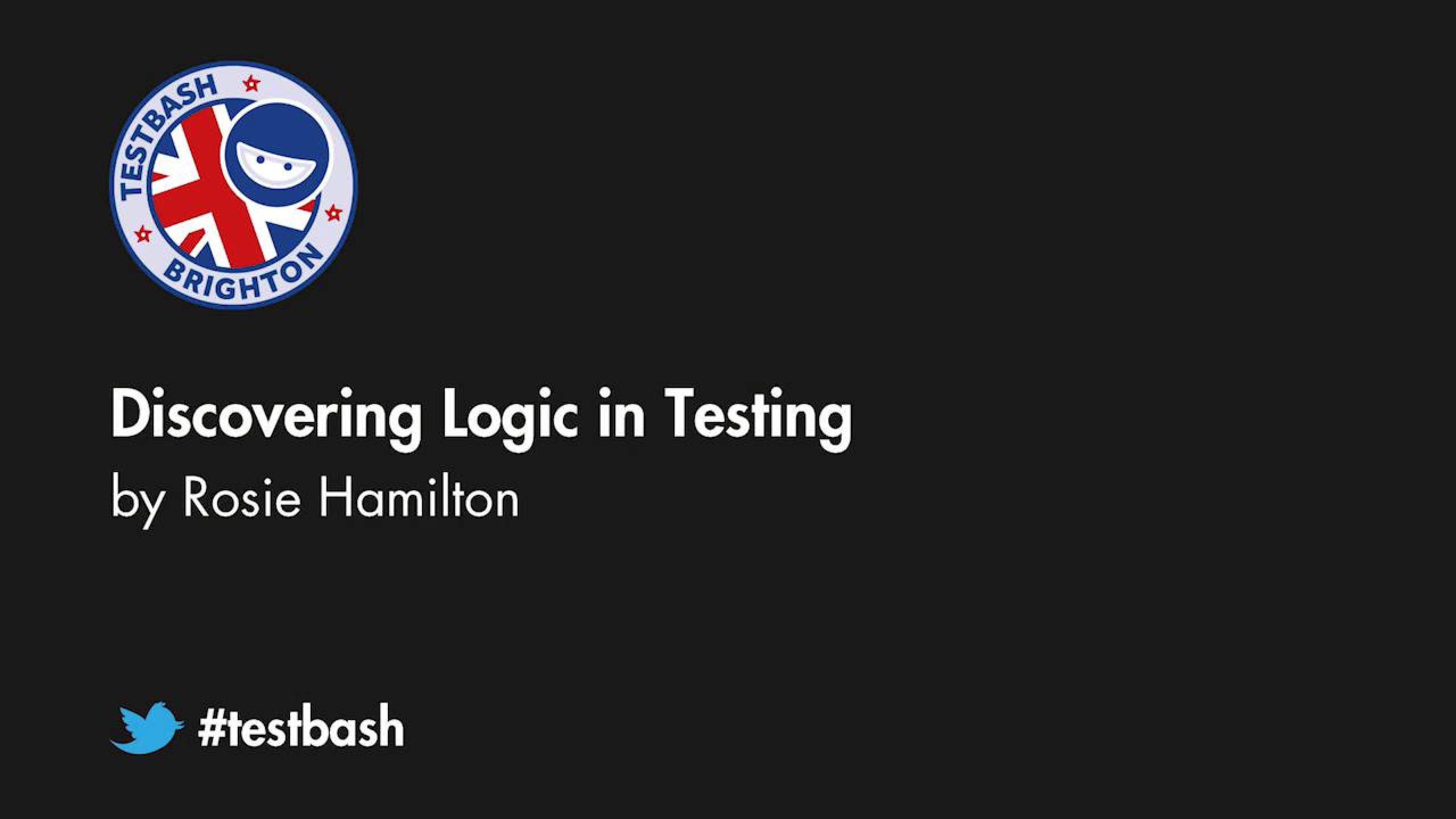 Discovering Logic In Testing - Rosie Hamilton