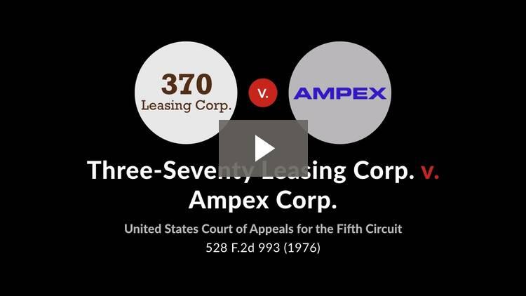 Three-Seventy Leasing Corp. v. Ampex Corp.